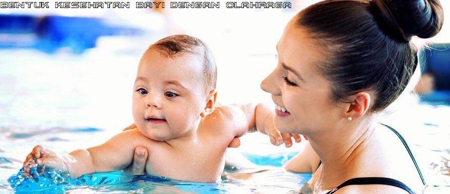 Bentuk Kesehatan Bayi Dengan Olahraga